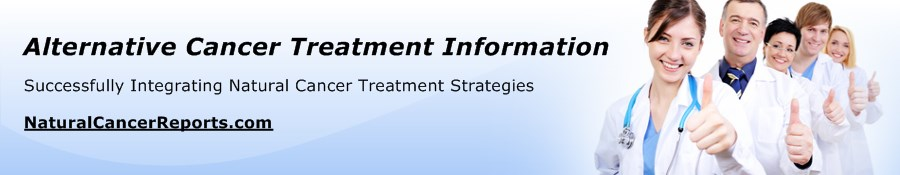 Successfully Integrating Alternative Cancer Treatment and Natural Cancer Treatment Strategies